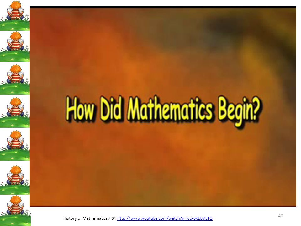40 History of Mathematics 7:04 http://www.youtube.com/watch?v=wo-6xLUVLTQhttp://www.youtube.com/watch?v=wo-6xLUVLTQ