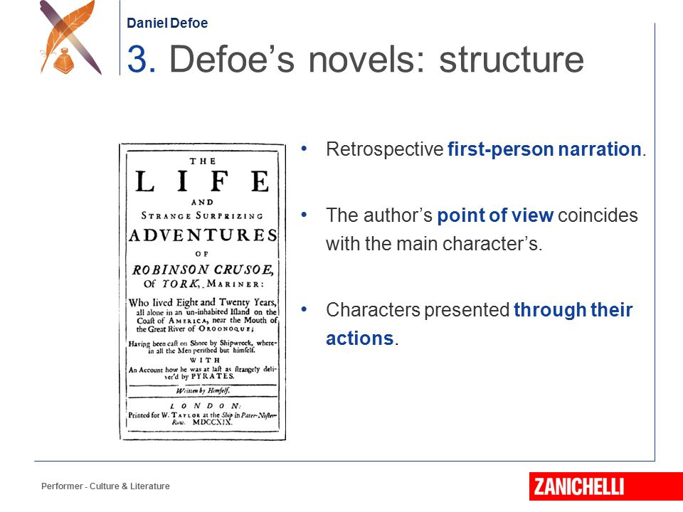 Daniel Defoe Performer - Culture & Literature Retrospective first-person narration. The author's point of view coincides with the main character's. Ch