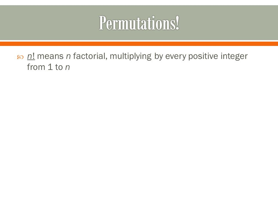  n! means n factorial, multiplying by every positive integer from 1 to n