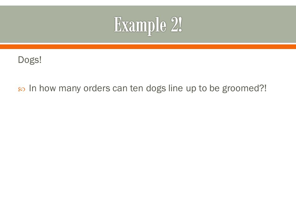 Dogs!  In how many orders can ten dogs line up to be groomed?!
