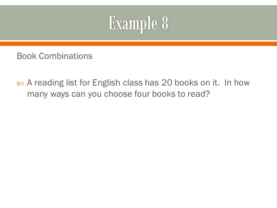 Book Combinations  A reading list for English class has 20 books on it.