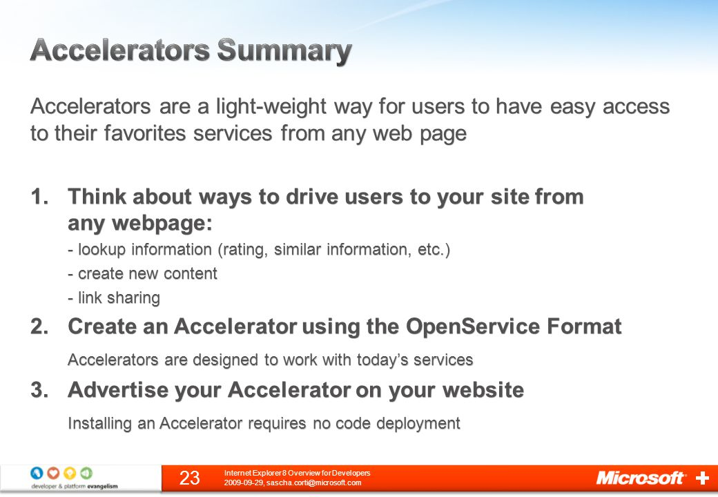 Accelerators are a light-weight way for users to have easy access to their favorites services from any web page 1.Think about ways to drive users to y