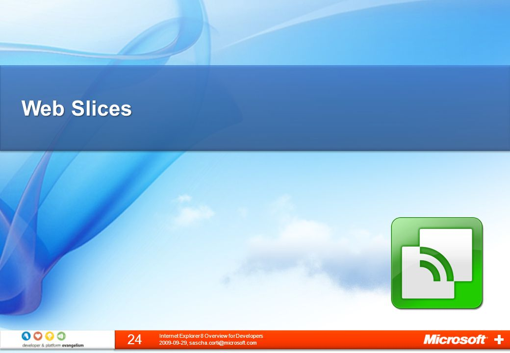 Web Slices 2009-09-29, sascha.corti@microsoft.com 24 Internet Explorer 8 Overview for Developers