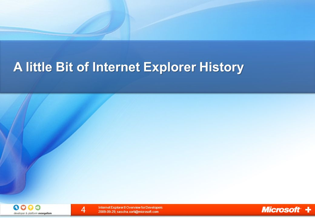 A little Bit of Internet Explorer History 2009-09-29, sascha.corti@microsoft.com 4 Internet Explorer 8 Overview for Developers