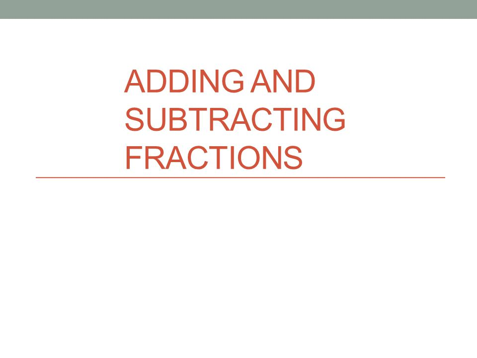NS 2.1 Solve problems involving addition, subtraction, multiplication, and division of positive fractions and explain why a particular operation was used for a given situation.