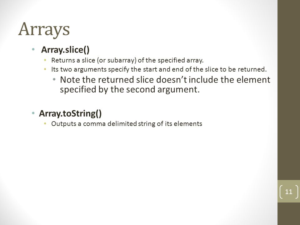 Arrays Array.slice() Returns a slice (or subarray) of the specified array.