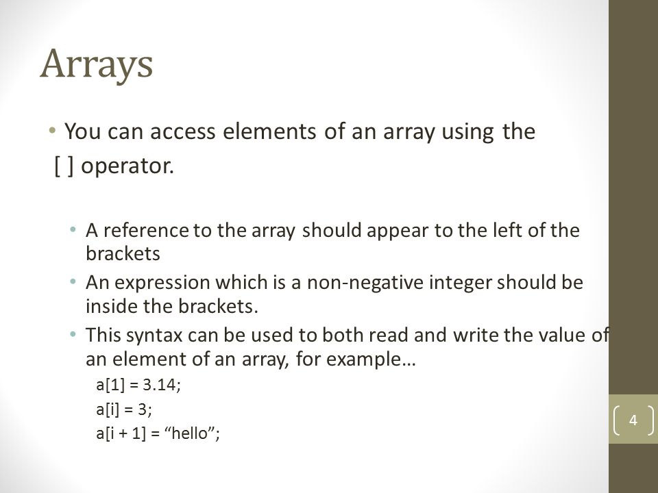 Arrays You can access elements of an array using the [ ] operator.