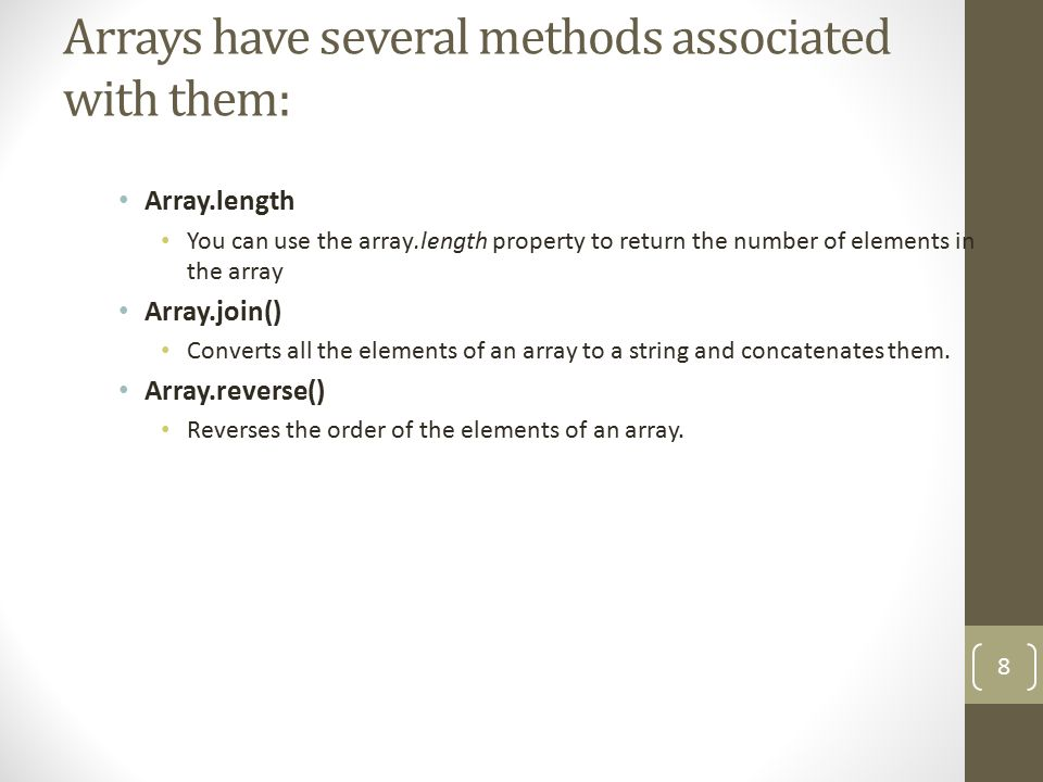 Arrays have several methods associated with them: Array.length You can use the array.length property to return the number of elements in the array Arr