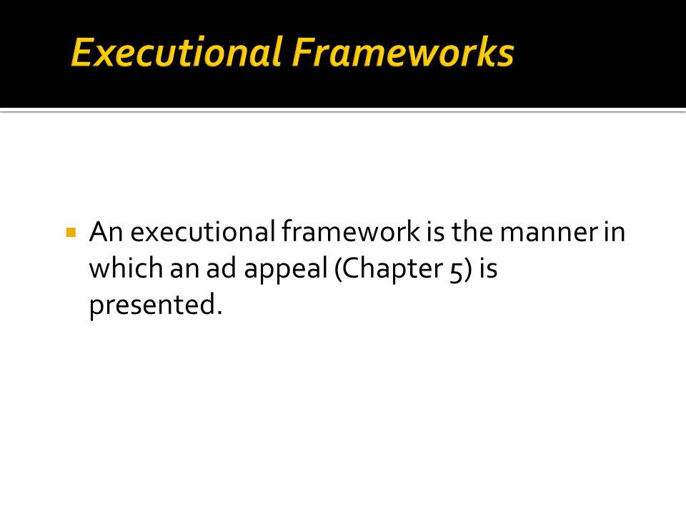  An executional framework is the manner in which an ad appeal (Chapter 5) is presented.
