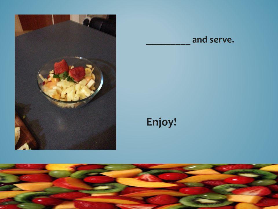 _________ and serve. Enjoy!