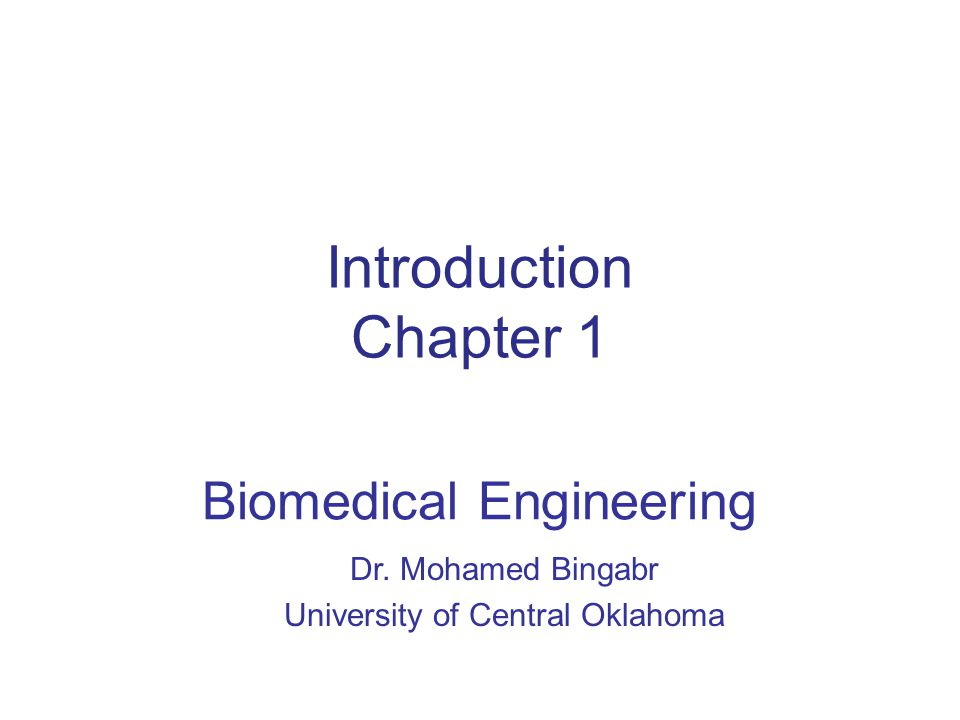 Introduction Chapter 1 Biomedical Engineering Dr. Mohamed Bingabr University of Central Oklahoma
