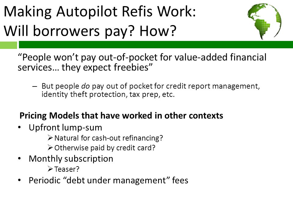 """Making Autopilot Refis Work: Will borrowers pay? How? """"People won't pay out-of-pocket for value-added financial services… they expect freebies"""" – But"""