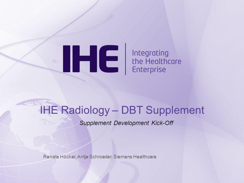 Renate Höcker, Antje Schroeder, Siemens Healthcare IHE Radiology – DBT Supplement Supplement Development Kick-Off