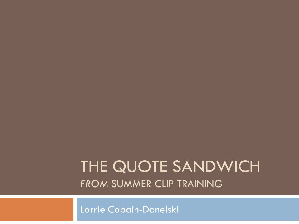 THE QUOTE SANDWICH FROM SUMMER CLIP TRAINING Lorrie Cobain-Danelski