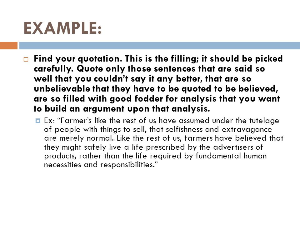 EXAMPLE:  Find your quotation. This is the filling; it should be picked carefully. Quote only those sentences that are said so well that you couldn't