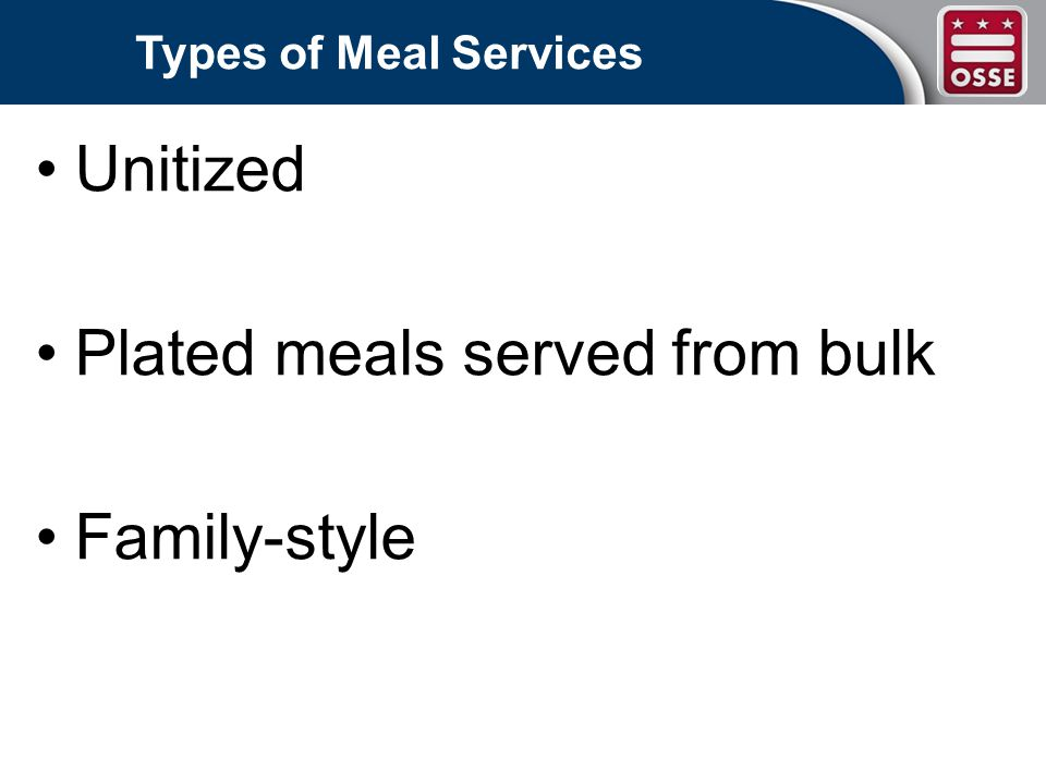 Types of Meal Services Unitized Plated meals served from bulk Family-style
