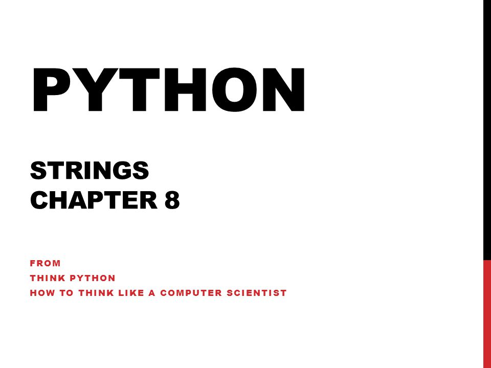 PYTHON STRINGS CHAPTER 8 FROM THINK PYTHON HOW TO THINK LIKE A COMPUTER SCIENTIST