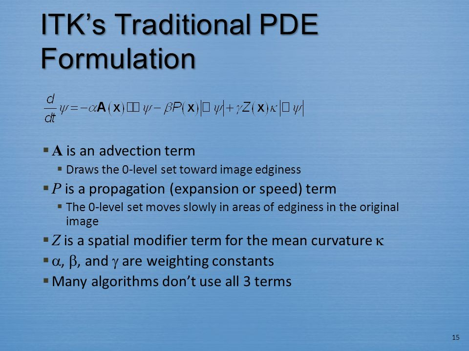 ITK's Traditional PDE Formulation  A is an advection term  Draws the 0-level set toward image edginess  P is a propagation (expansion or speed) ter