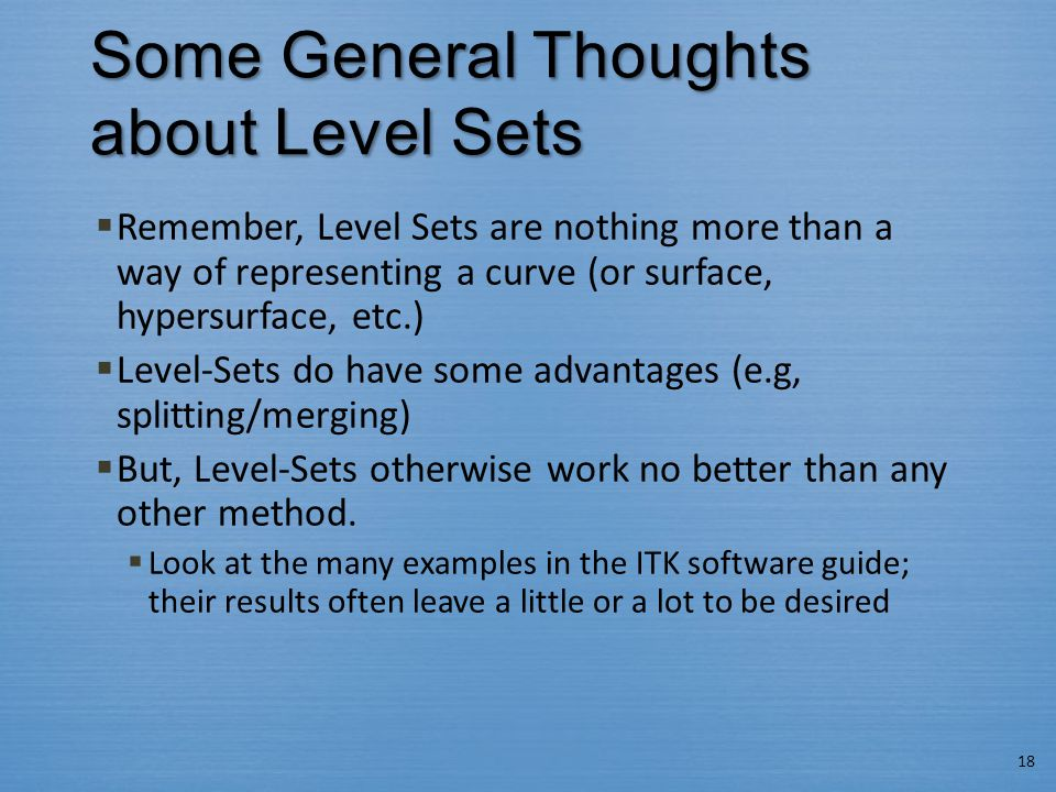 Some General Thoughts about Level Sets  Remember, Level Sets are nothing more than a way of representing a curve (or surface, hypersurface, etc.)  L