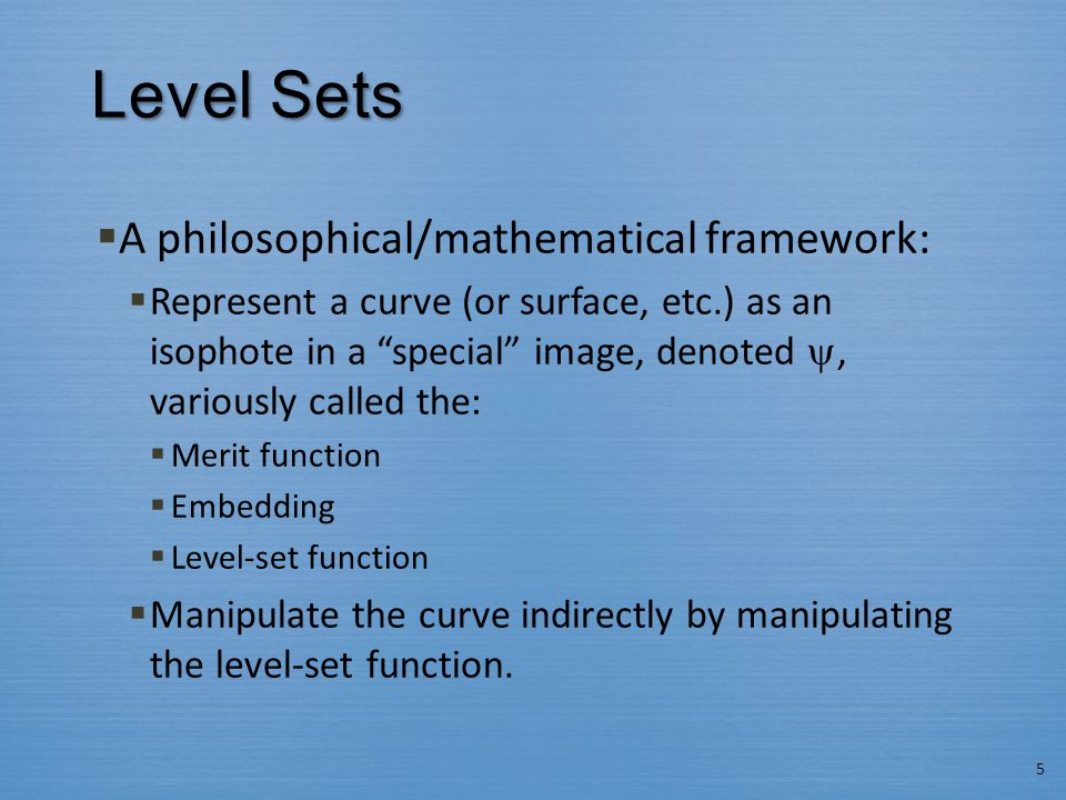 """Level Sets  A philosophical/mathematical framework:  Represent a curve (or surface, etc.) as an isophote in a """"special"""" image, denoted , variously"""
