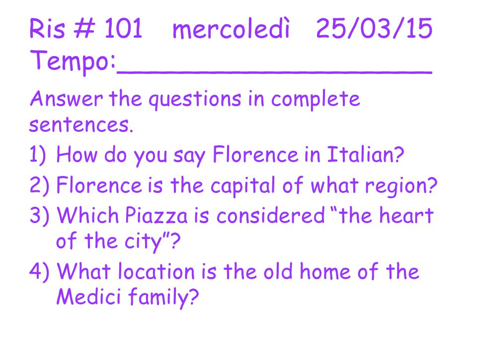 Ris # 101mercoledì25/03/15 Tempo:___________________ Answer the questions in complete sentences.