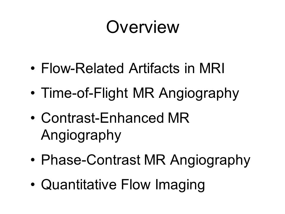 Spatial Pre-saturation in Time-of-Flight MRA Saturates and dephases spins before they enter imaging sliceSaturates and dephases spins before they enter imaging slice Can be used to isolate arteries or veinsCan be used to isolate arteries or veins Can be used to identify vessels feedingCan be used to identify vessels feeding a given territory a given territory Can be used to establish the direction of flow in a particular vesselCan be used to establish the direction of flow in a particular vessel