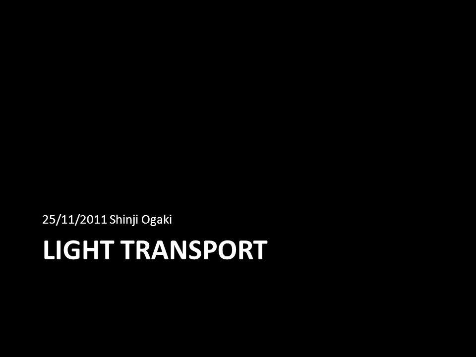 LIGHT TRANSPORT 25/11/2011 Shinji Ogaki