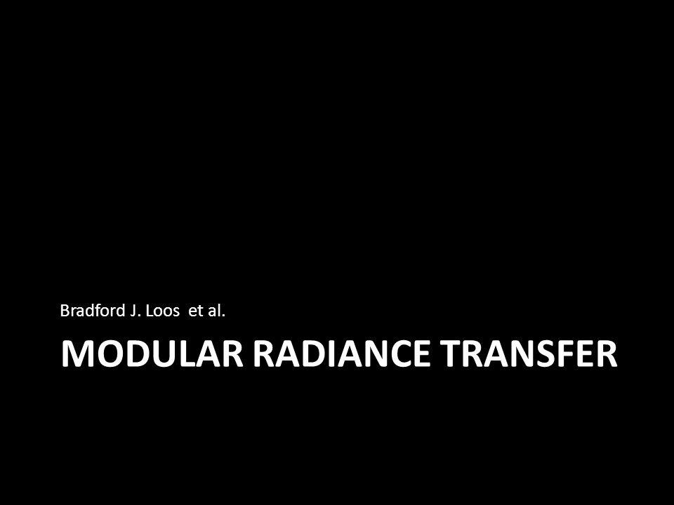 MODULAR RADIANCE TRANSFER Bradford J. Loos et al.