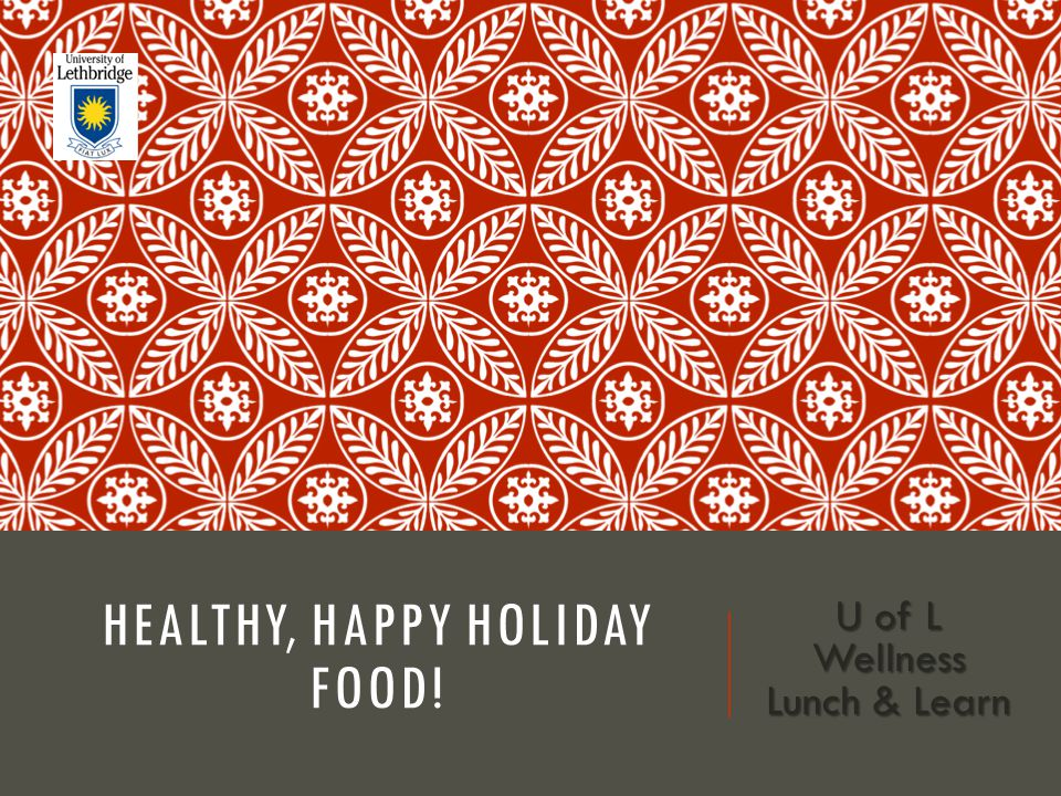HEALTHY, HAPPY HOLIDAY FOOD! U of L Wellness Lunch & Learn