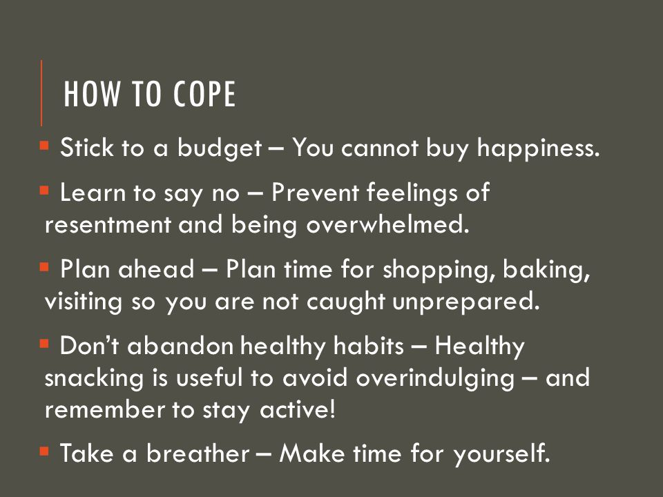 HOW TO COPE  Stick to a budget – You cannot buy happiness.