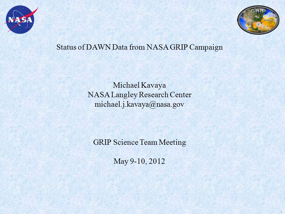 Status of DAWN Data from NASA GRIP Campaign Michael Kavaya NASA Langley Research Center michael.j.kavaya@nasa.gov GRIP Science Team Meeting May 9-10, 2012 1