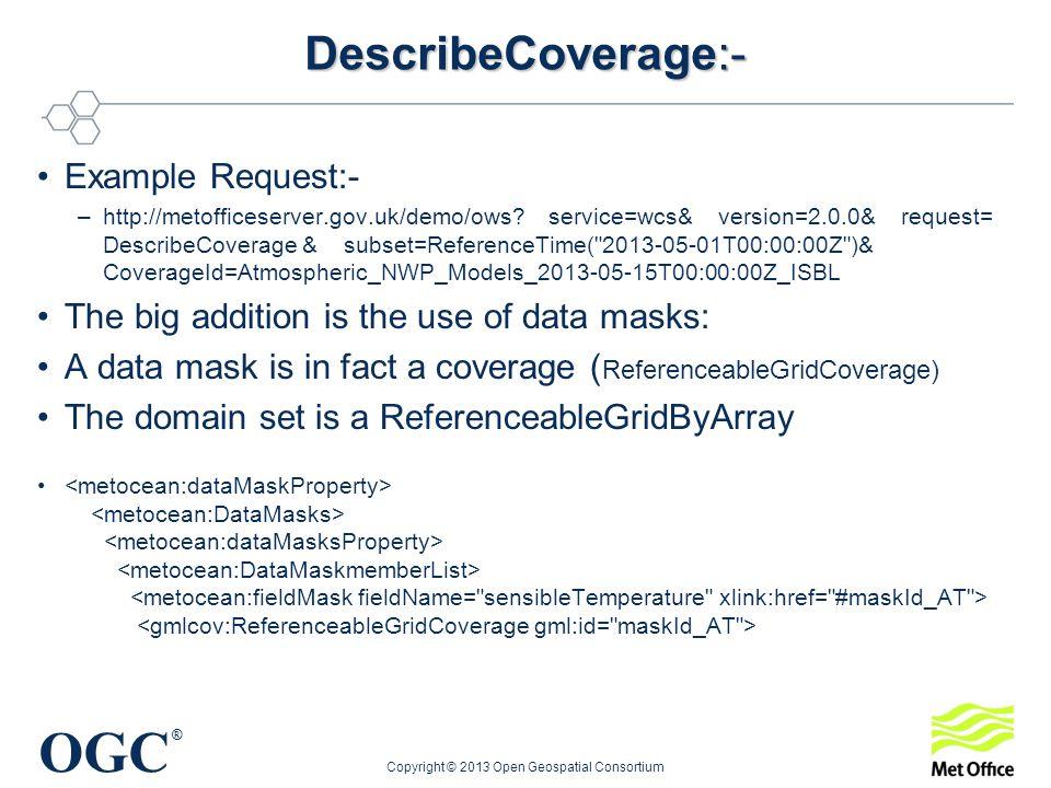 OGC ® DescribeCoverage:- Example Request:- –http://metofficeserver.gov.uk/demo/ows.