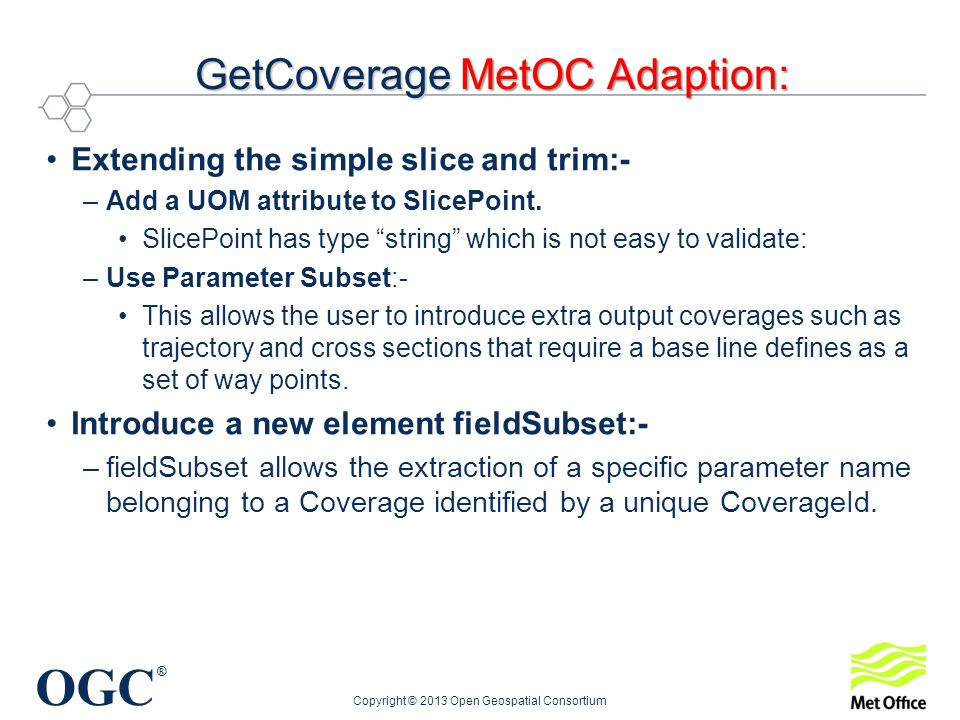 OGC ® GetCoverage MetOC Adaption: Extending the simple slice and trim:- –Add a UOM attribute to SlicePoint.