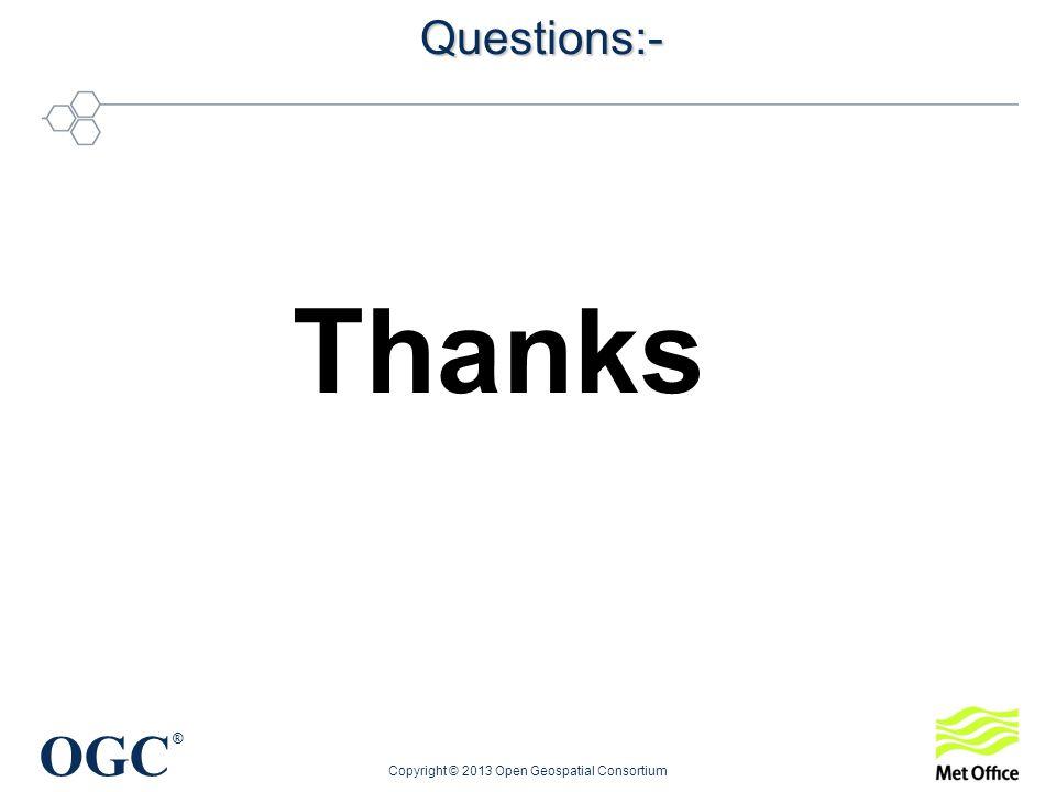 OGC ® Copyright © 2013 Open Geospatial ConsortiumQuestions:- Thanks