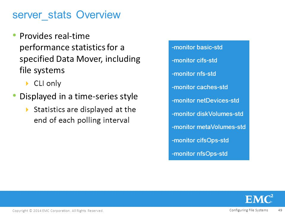 Copyright © 2014 EMC Corporation. All Rights Reserved. server_stats Overview Provides real-time performance statistics for a specified Data Mover, inc
