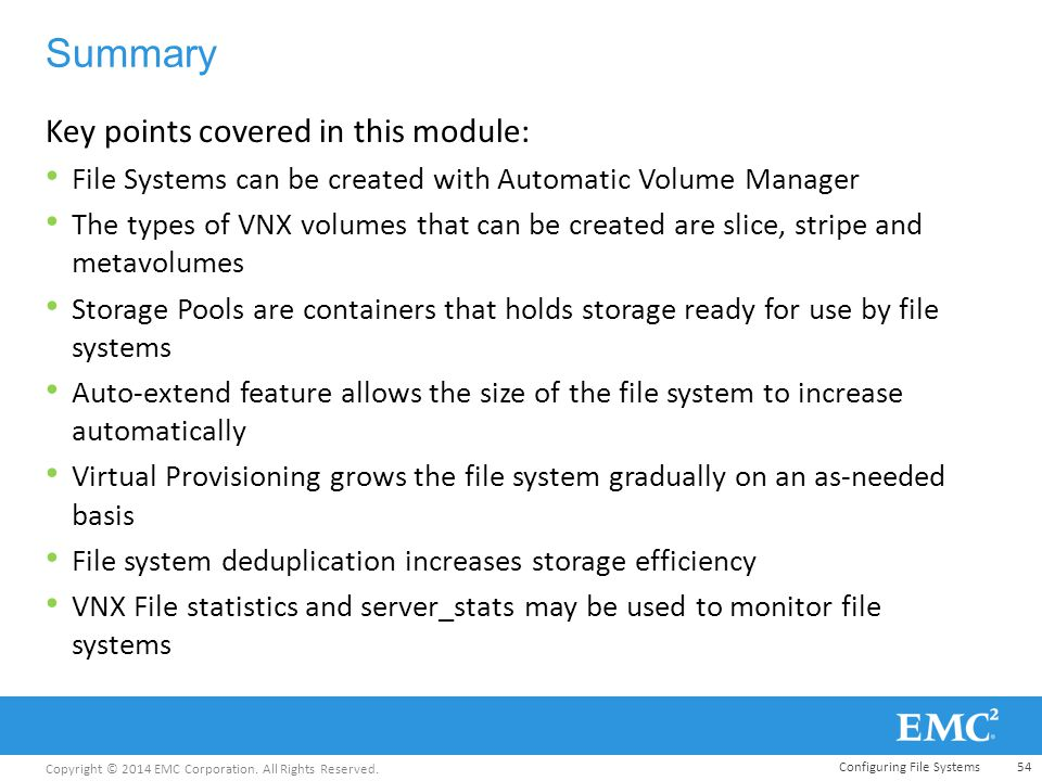 Copyright © 2014 EMC Corporation. All Rights Reserved. Summary Key points covered in this module: File Systems can be created with Automatic Volume Ma