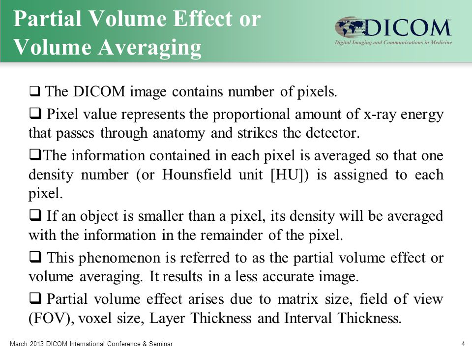Partial Volume Effect or Volume Averaging  The DICOM image contains number of pixels.