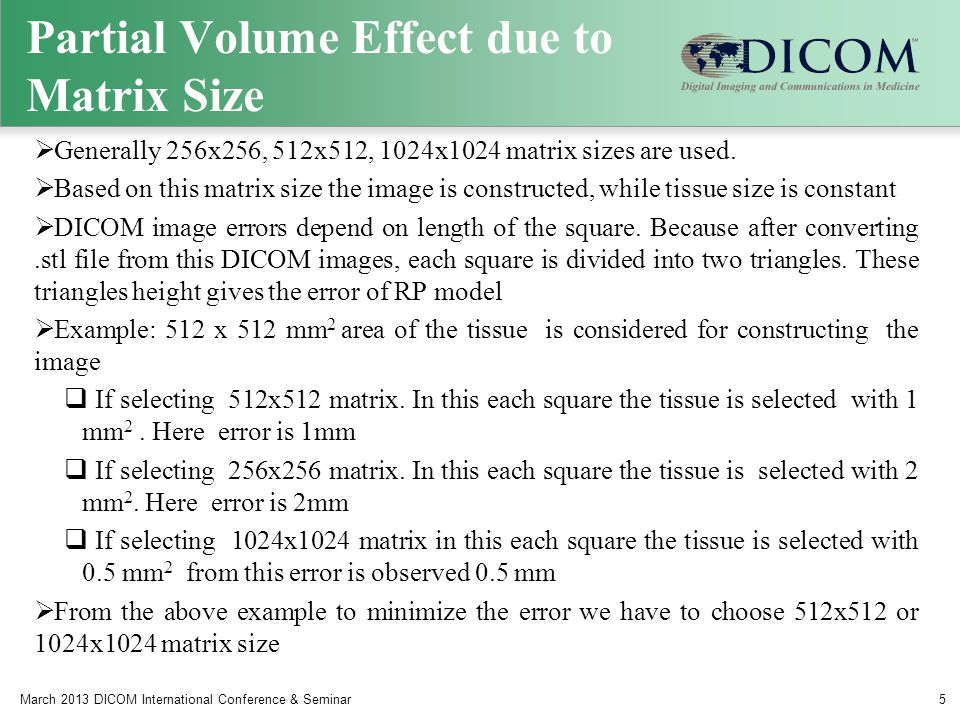 Partial Volume Effect due to Matrix Size  Generally 256x256, 512x512, 1024x1024 matrix sizes are used.  Based on this matrix size the image is const