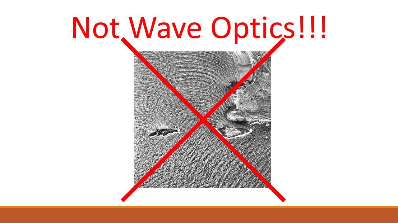 Not Wave Optics!!!