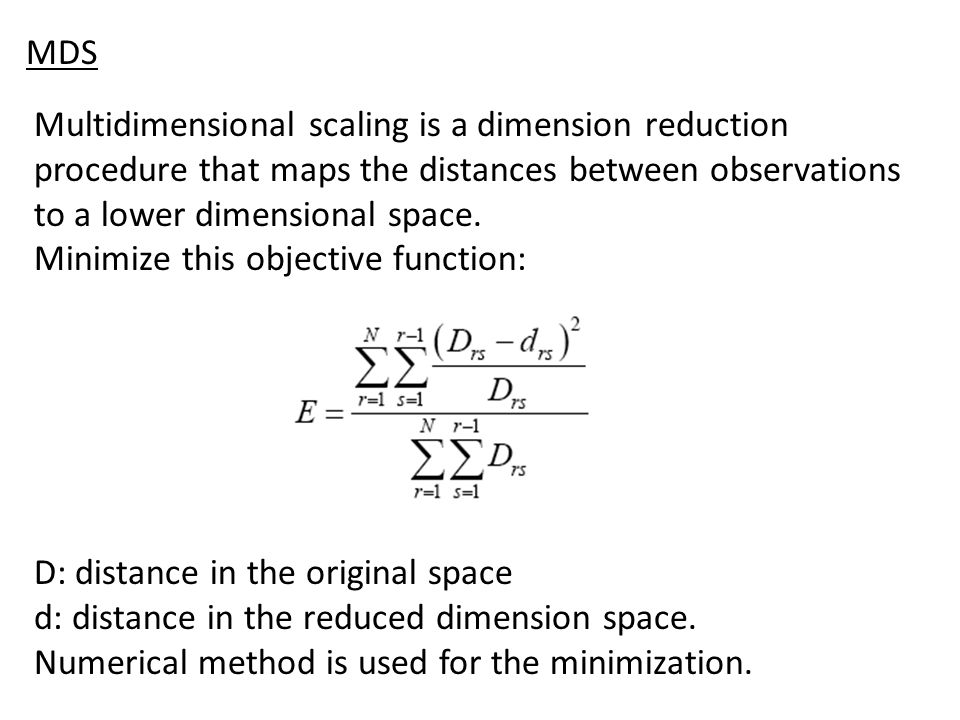 MDS Multidimensional scaling is a dimension reduction procedure that maps the distances between observations to a lower dimensional space. Minimize th