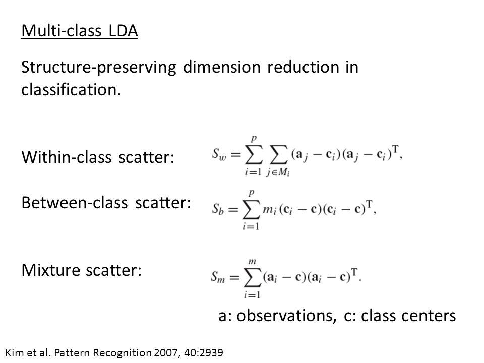 Multi-class LDA Structure-preserving dimension reduction in classification. Within-class scatter: Between-class scatter: Mixture scatter: a: observati