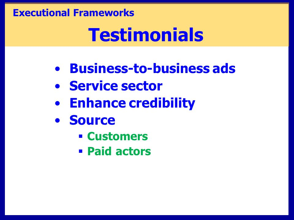 Testimonials Business-to-business ads Service sector Enhance credibility Source  Customers  Paid actors