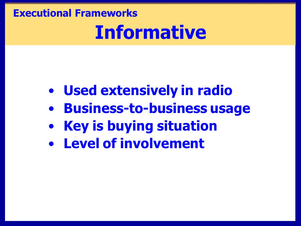Informative Used extensively in radio Business-to-business usage Key is buying situation Level of involvement