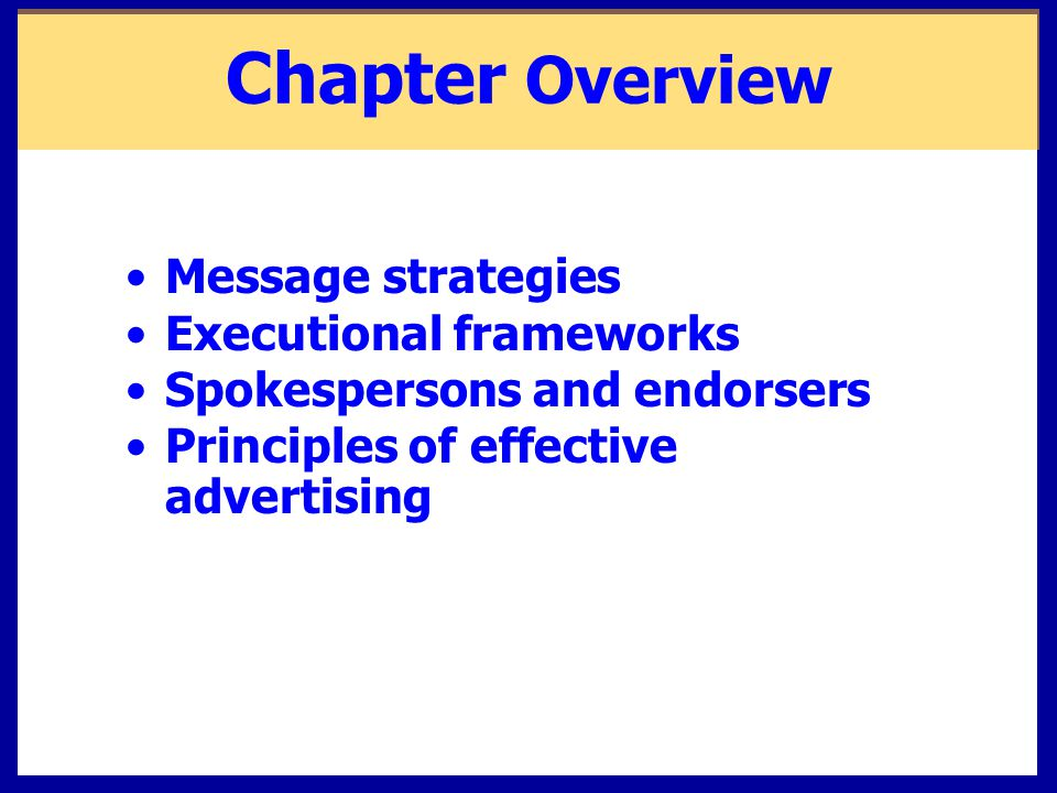 Chapter Overview Message strategies Executional frameworks Spokespersons and endorsers Principles of effective advertising