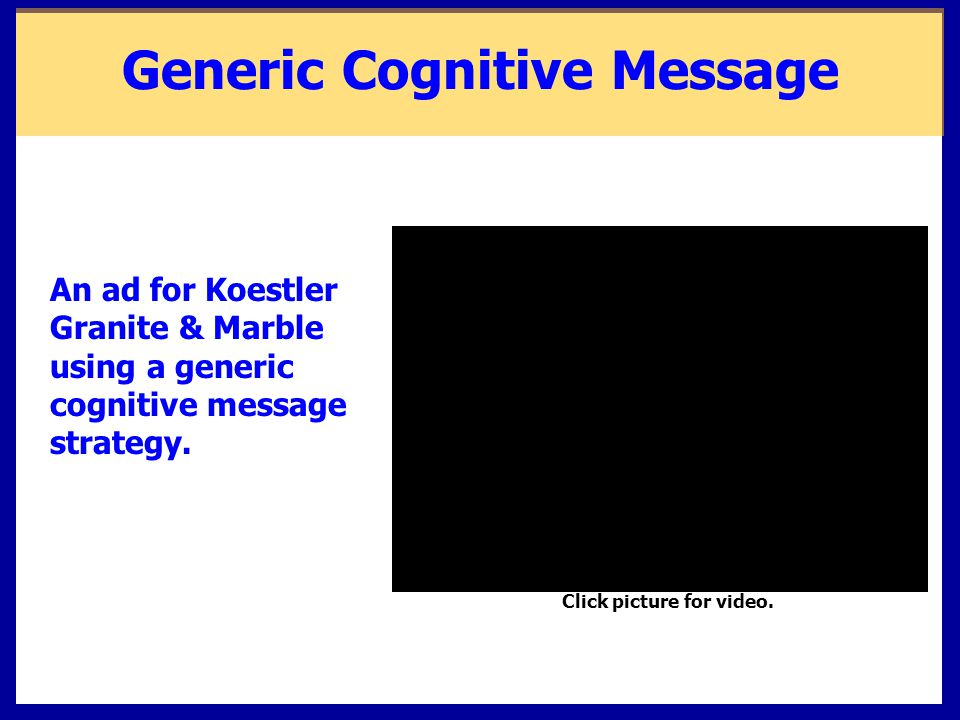 An ad for Koestler Granite & Marble using a generic cognitive message strategy. Click picture for video. Generic Cognitive Message
