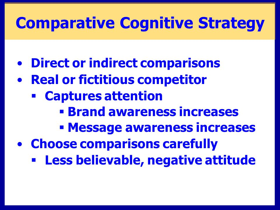Direct or indirect comparisons Real or fictitious competitor  Captures attention  Brand awareness increases  Message awareness increases Choose com