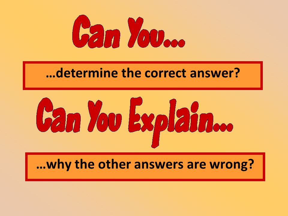 …why the other answers are wrong …determine the correct answer