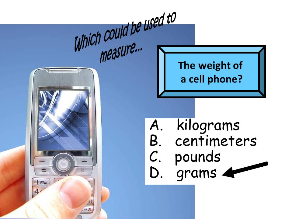 Kilograms Centimeters Ounces Pounds …the weight of a mouse?
