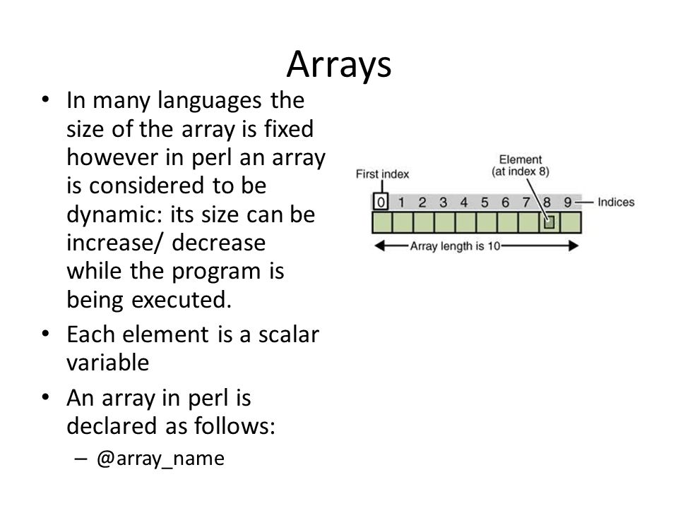 Print Array contents Declaration of an array in perl – @sequences ; empty array efine (declare and assign values) an array – @sequences = ('ATC', 'GTC', 'AAT'); – This Array contains 3 strings (set of 3 letters: codons!!.