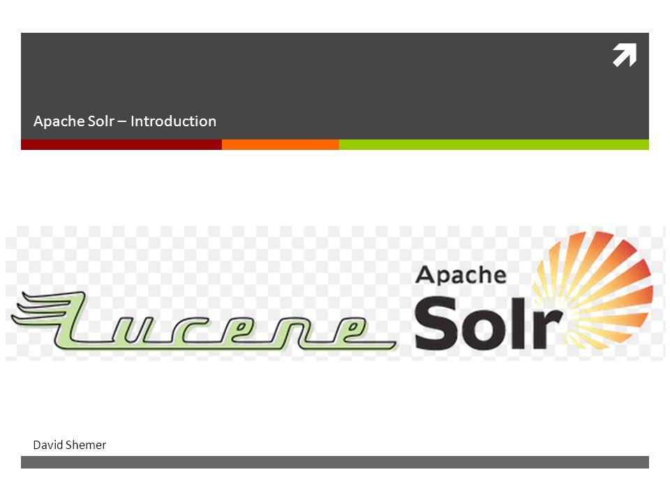  Apache Solr Apache Solr – Introduction David Shemer